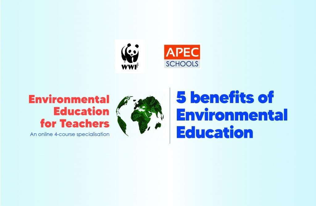 APEC Schools - 5 benefits of Environmental Education